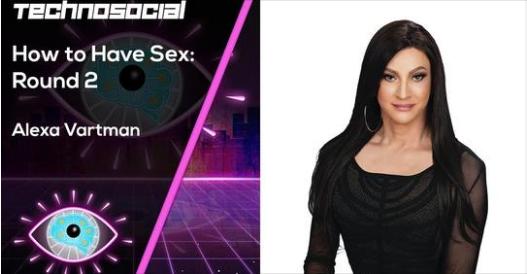"""How To Have Sex 2"" with Alexa Vartman on Technosocial Podcast"